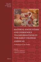 MATERIAL ENCOUNTERS AND INDIGENOUS TRANSFORMATIONS IN THE EARLY COLONIAL.